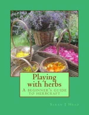 Playing with Herbs: A Beginner's Guide to Herbcraft
