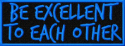 Be Excellent To Each Other Patch Iron On Applique - Black, Blue, 10cm x 3.8cm Rectangle