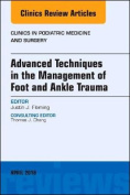 Advanced Techniques in the Management of Foot and Ankle Trauma, An Issue of Clinics in Podiatric Medicine and Surgery (The Clinics
