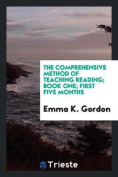 The Comprehensive Method of Teaching Reading; Book One; First Five Months