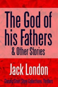 The God of His Fathers & Other Stories