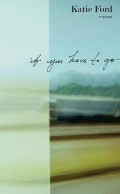 If You Have to Go: Poems