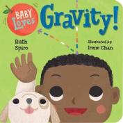 Baby Loves Gravity! [Board book]