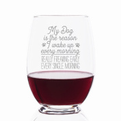 My Dog Is The Reason I Wake Up Every Morning Really Freaking Early Every Single Morning Engraved Stemless 620ml Wine Glass - 4pcs