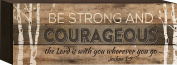 Be Strong and Courageous Joshua 1:9 11cm x 30cm Wood Sign Block Plaque