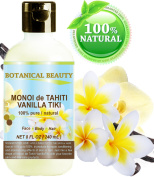 MONOI de TAHITI VANILLA TIKI OIL 100 % Natural / 100% PURE BOTANICALS. 8 Fl.oz.- 240 ml. For FACE, BODY, HANDS, FEET, MASSAGE, NAILS & HAIR and LIP CARE.