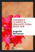 Children's Classics in Dramatic Form; Book One