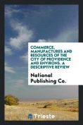 Commerce, Manufactures and Resources of the City of Providence and Environs. a Descriptive Review