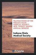 Transactions of the Indiana State Medical Society, 1878. Twenty-Eighth Annual Session