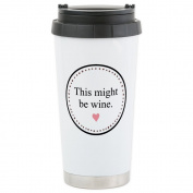 CafePress - This Might Be Wine Travel Mug - Stainless Steel Travel Mug, Insulated 470ml Coffee Tumbler