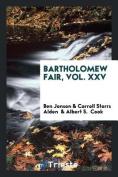 Bartholomew Fair, Vol. XXV
