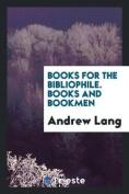 Books for the Bibliophile. Books and Bookmen