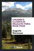 Children's Classics in Dramatic Form. Book Four