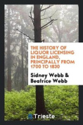 The History of Liquor Licensing in England, Principally from 1700 to 1830