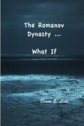 The Romanov Dynasty ... What If