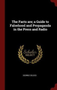 The Facts Are; A Guide to Falsehood and Propaganda in the Press and Radio