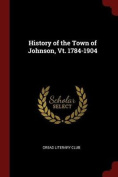 History of the Town of Johnson, VT. 1784-1904