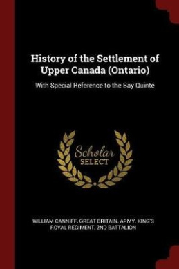 History of the Settlement of Upper Canada (Ontario): With Special Reference to the Bay Quinte