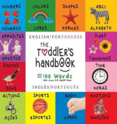 The Toddler's Handbook: Bilingual (English / Portuguese) (Ingles / Portugues) Numbers, Colors, Shapes, Sizes, ABC Animals, Opposites, and Sounds, with Over 100 Words That Every Kid Should Know [Large Print] [POR]
