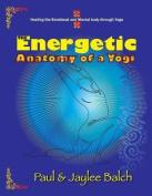 The Energetic Anatomy of a Yogi