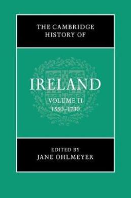 The Cambridge History of Ireland: Volume 2, 1550-1730 (The Cambridge History of Ireland)