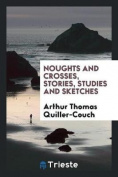 Noughts and Crosses, Stories, Studies and Sketches