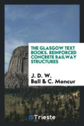 The Glasgow Text Books. Reinforced Concrete Railway Structures