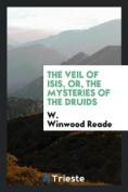 The Veil of Isis, Or, the Mysteries of the Druids