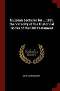 Hulsean Lectures for ... 1831. the Veracity of the Historical Books of the Old Testament