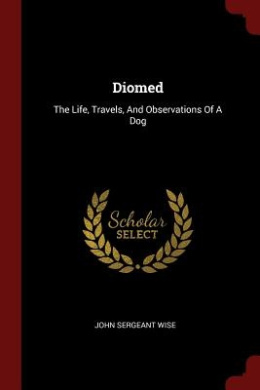 Diomed: The Life, Travels, and Observations of a Dog