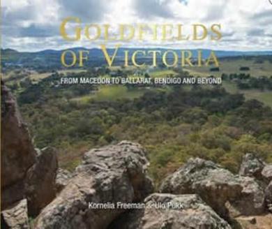 Goldfields of Victoria: From Macedon to Ballarat, Bendigo and Beyond
