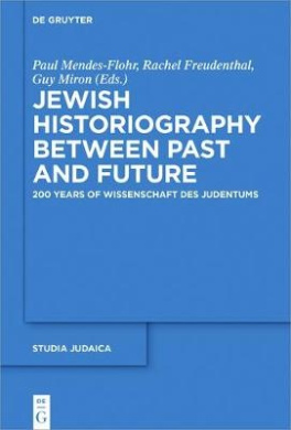 Jewish Historiography Between Past and Future: 200 Years of Wissenschaft Des Judentums