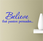 Believe That Passion Persuades 22x8 Blue Vinyl Wall Art Inspirational Quotes Decal Sticker