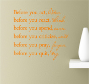 Before You Act Listen Before You React Think Before You Spend Earn Before you Criticise Wait Before You Pray Forgive Before You Quit Try 22x21 Orange Vinyl Wall Art Inspirational Quotes Decal Sticker