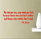 Be Who You Are, Say What You Feel Because Those Who Mind Don't Matter and Those Who Matter Don't Mind 22x8 Red Vinyl Wall Art Inspirational Quotes Decal Sticker