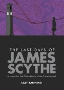 The The Last Days of James Scythe