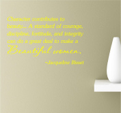 Character Contributes To Beauty A Standard Of Courage Discipline, Fortitude, And Integrity Can Do A Great Deal To Make A Beautiful Women 22x14 Yellow Vinyl Wall Art Inspirational Quotes Decal Sticker