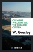 Clement Walton; Or, the English Citizen