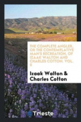 The Complete Angler, or the Contemplative Man's Recreation, of Izaak Walton and Charles Cotton. Vol. II