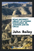 Home University Library of Modern Knowledge. Dr. Johnson and His Circle