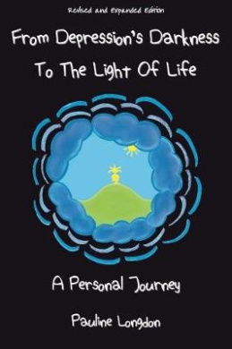 From Depression's Darkness to the Light of Life: A Personal Journey by Pauline Longdon