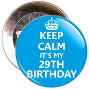 Blue Keep Calm It's My 29th Birthday Badge - 59mm Size Pin Badge