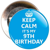 Blue Keep Calm It's My 9th Birthday Badge - 59mm Size Pin Badge