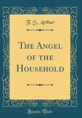 The Angel of the Household (Classic Reprint)