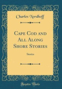 Cape Cod and All Along Shore Stories