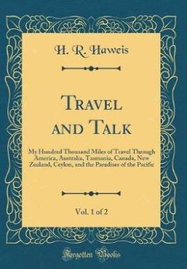 Travel and Talk, Vol. 1 of 2: My Hundred Thousand Miles of Travel Through America, Australia, Tasmania, Canada, New Zealand, Ceylon, and the Paradis