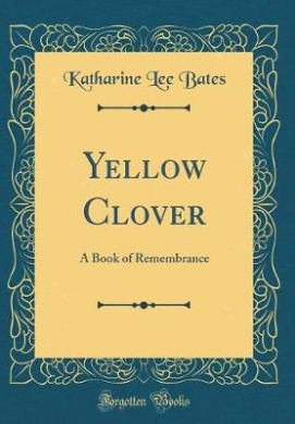 Yellow Clover: A Book of Remembrance (Classic Reprint)