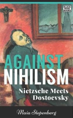 Against Nihilism: Nietzsche Meets Dostoevsky