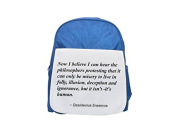 Now I believe I can hear the philosophers protesting that it can only be misery to live in folly, illusion, deception and ignorance, but it isn't -it's human. printed kid's blue backpack, Cute backpac