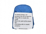 As human beings, our greatness lies not so much in being able to remake the world - that is the myth of the atomic age - as in being able to remake ourselves. printed kid's blue backpack, Cute backpac